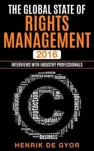 The global state of rights management 2016: Interviews with industry professionals by Henrik de Gyor